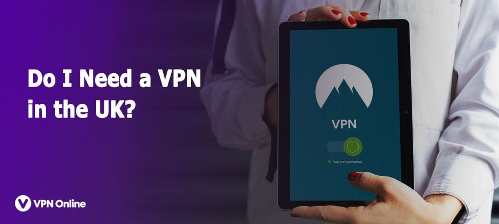 Why I need a vpn in UK