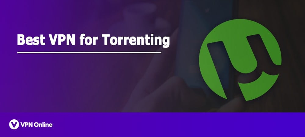 Best VPN for torrents
