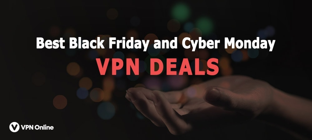 Black Friday and Cyber Monday vpn deals